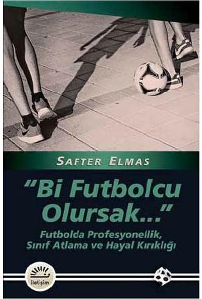 """""""Bi Futbolcu Olursak"""" Futbolda Profesyonellik, Sınıf Atlama Ve Hayal Kırıklığı"""