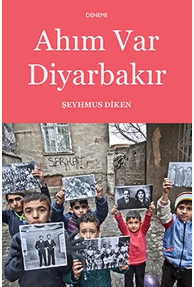 Ahım Var Diyarbakır - Şeyhmus Diken
