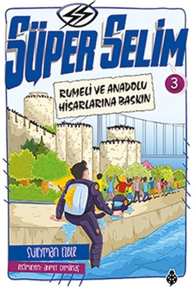 Süper Selim :3 Rumeli Ve Anadolu Hisarlarına Baskın
