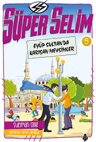 Süper Selim :5 yüp Sultan'Da Karışan Mevsimler - Süleyman Ezber