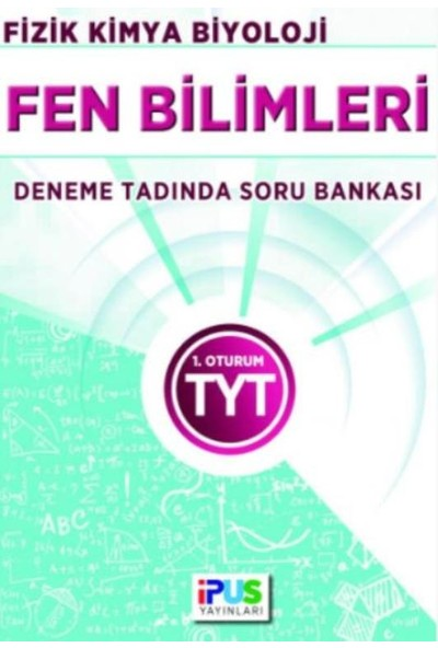 İpus Tyt Fen Bilimleri (Fizik-Kimya-Biyoloji) Deneme Tadında Soru Bankası 1. Oturum