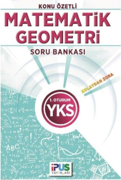 İpus Yks Matematik-Geometri Konu Özetli Soru Bankası (Kolaydan Zora) 1. Oturum