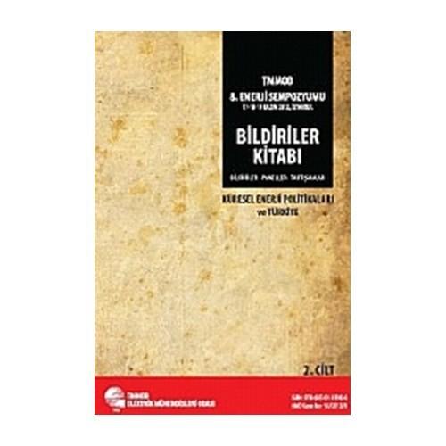 TMMOB 8. Enerji Sempozyumu Bildiriler Kitabı 2. Cilt Küresel Enerji Politikaları ve Türkiye