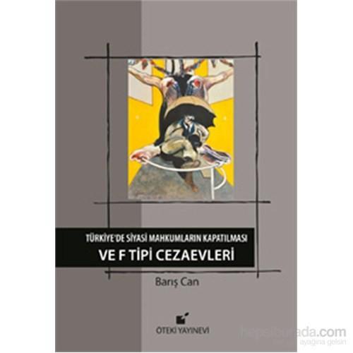 Türkiye'De Siyasi Mahkumların Kapatılması Ve F Tipi Cezaevi-Barış Can