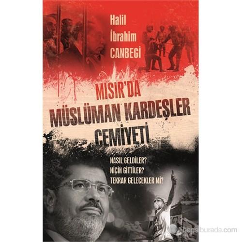 Mısır'D Müslüman Kardeşler Cemiyeti - Nasıl Geldiler? Niçin Gittiler Tekrar Gelecekler Mi?-Halil İbrahim Canbegi