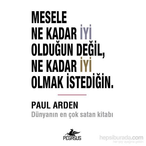 Mesele Ne Kadar İyi Olduğun Değil, Ne Kadar İyi Olmak İstediğin-Paul Arden