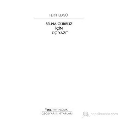 Selma Gürbüz İçin Üç Yazı-Ferit Edgü