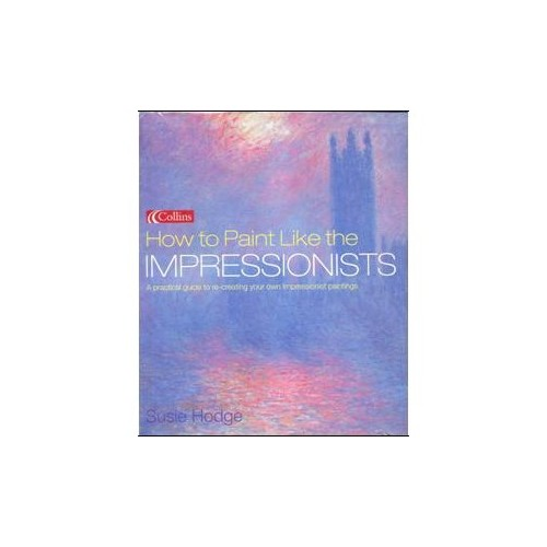 How To Paint Like The Impressionists