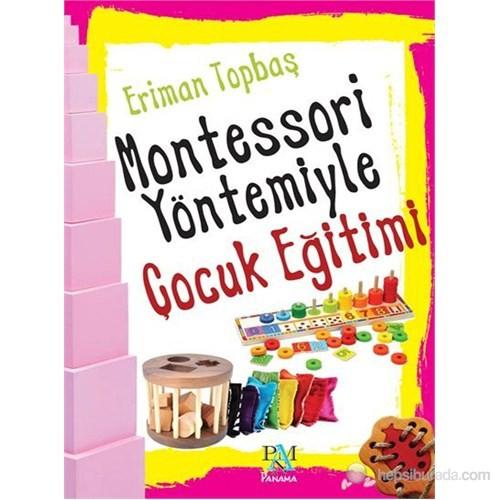 Montessori Yöntemiyle Çocuk Eğitimi - Eriman Topbaş