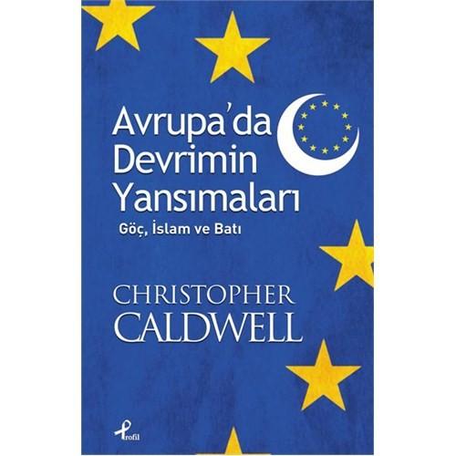 Avrupa'da Devrimin Yansımaları - (Göç, İslam ve Batı) - Cristopher Caldwell