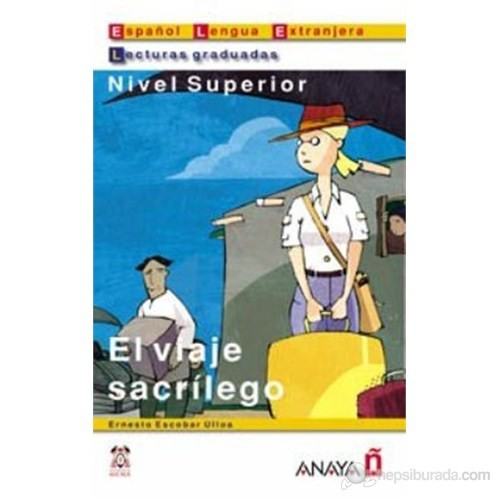 El viaje sacrílego (LG- Nivel Superior) İspanyolca Okuma Kitabı