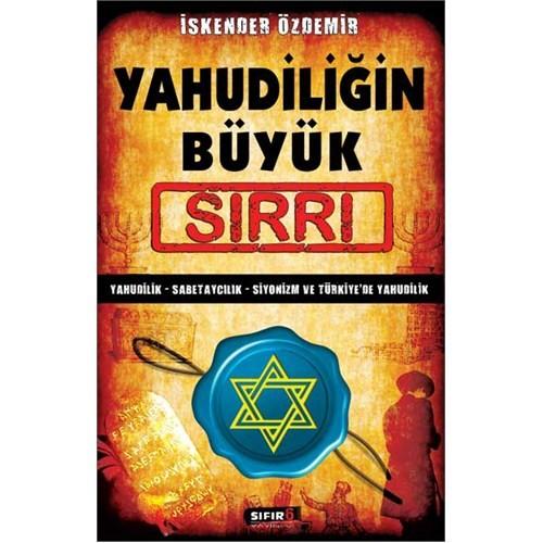 Yahudiliğin Büyük Sırrı - (Yahudilik - Sabetaycılık - Siyonizm Ve Türkiye'De Yahudilik)-İskender Özdemir