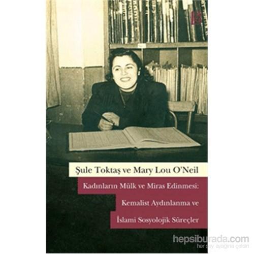 Kadınların Mülk ve Miras Edinmesi :Kemalist Aydınlanma ve İslami Sosyolojik