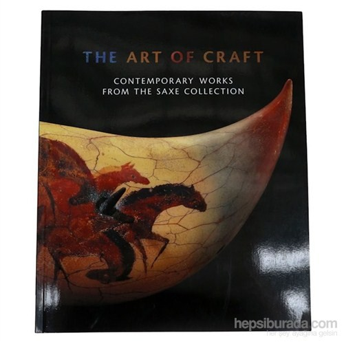 The Art Of Craft: Contemporary Works From The Saxe Collection-Timothy Anglin Burgard