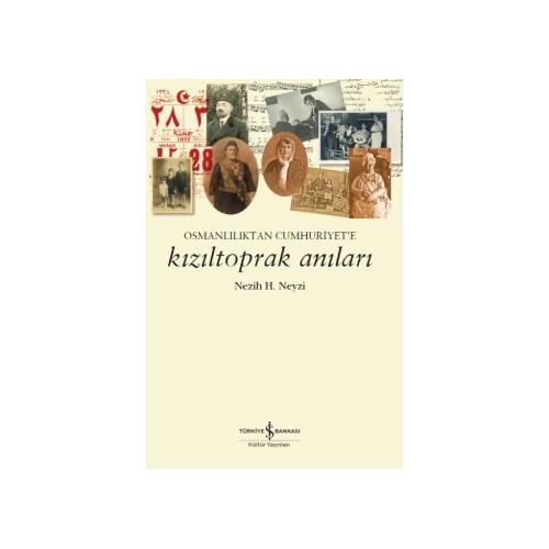 Kızıltoprak Anıları (Osmanlılıktan Cumhuriyet'E)-Nezih H. Neyzi