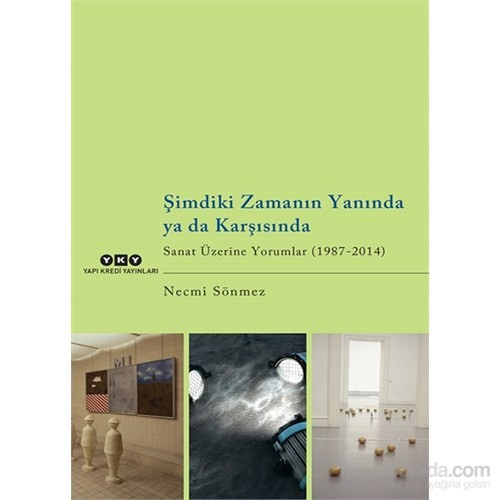 Şimdiki Zamanın Yanında Ya da Karşısında – Sanat Üzerine Yorumlar (1987-2014)
