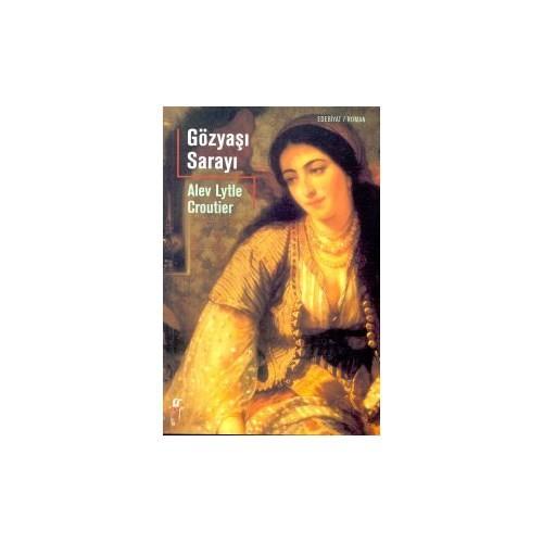 Gözyaşı Sarayı-Alev Lytle Croutier