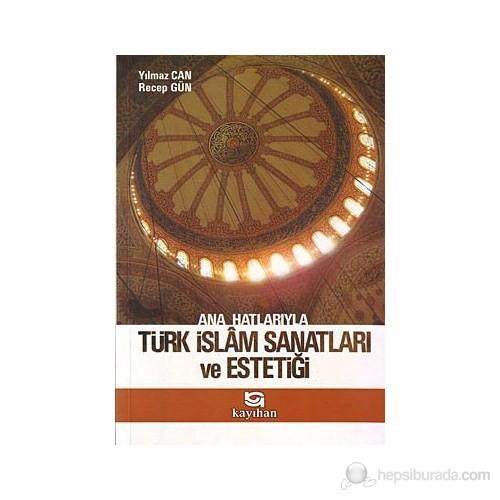 Ana Hatlarıyla Türk İslam Sanatları Ve Estetiği-Yılmaz Can