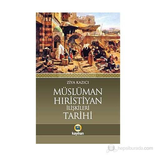 Müslüman-Hıristiyan İlişkileri Tarihi-Ziya Kazıcı