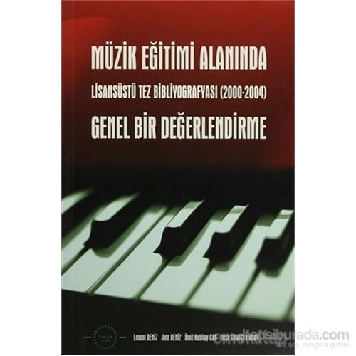 Müzik Eğitimi Alanında Genel Bir Değerlendirme Lisansüstü Tez Bibliyografyası (2000-2004)