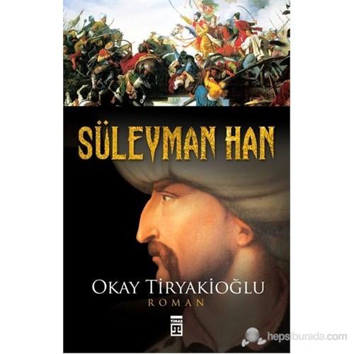 Süleyman Han - Okay Tiryakioğlu