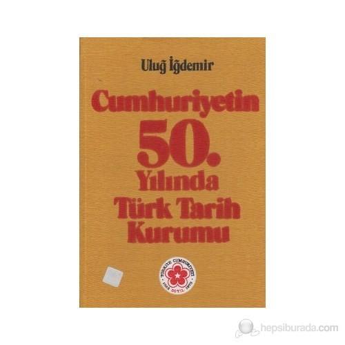 Cumhuriyetin 50. Yılında Türk Tarih Kurumu-Uluğ İğdemir