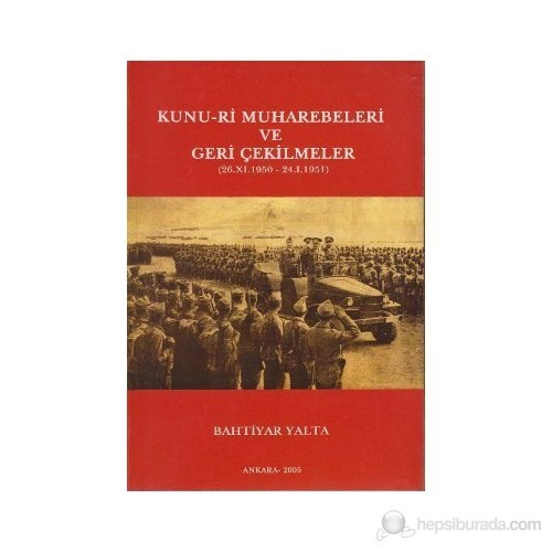 Kunu-Ri Muharebeleri Ve Geri Çekilmeler (26.11.1951- 24.1.1951)-Bahtiyar Yalta