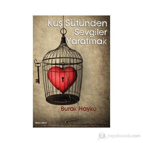 Kuş Sütünden Sevgiler Yaratmak-Burak Hayko