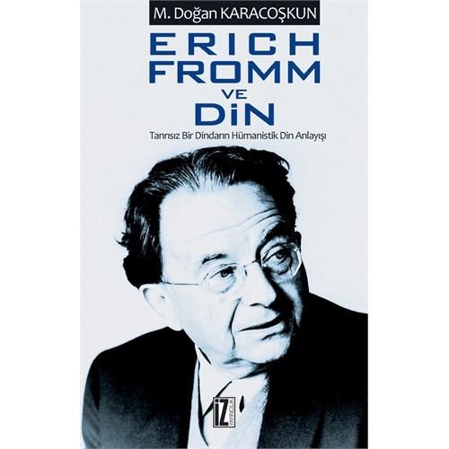 Erich Fromm Ve Din - (Tanrısız Bir Dindarın Hümanistik Din Anlayışı)-Mustafa Doğan Karacoşkun