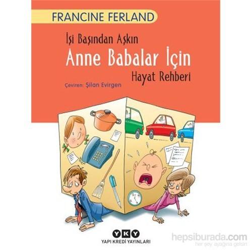 İşi Başından Aşkın Anne Babalar İçin Hayat Rehberi-Francine Ferland