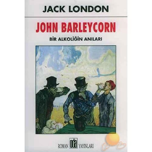 John Barleycorn / Bir Alkoliğin Anıları - Jack London