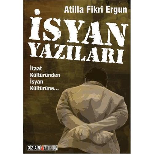 İsyan Yazıları - İtaat Kültüründen İsyan Kültürüne - Atilla Fikri Ergun