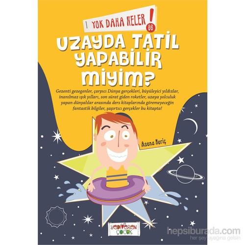 Yok Daha Neler : Uzayda Tatil Yapabilir Miyim?