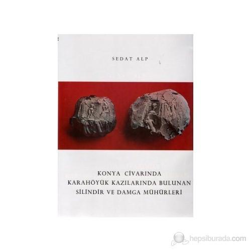 Konya Civarında Karahöyük Kazılarında Bulunan Silindir Ve Damga Mühürler-Sedat Alp