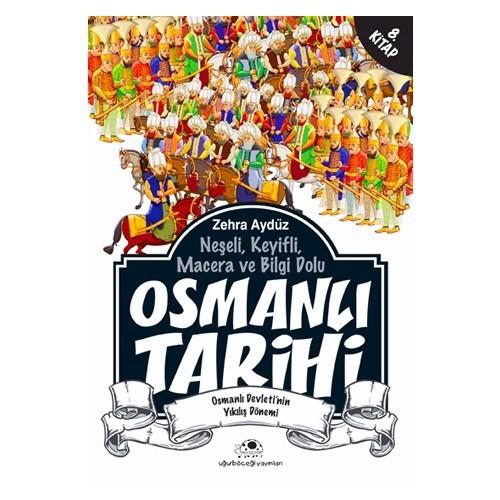 Neşeli, Keyifli, Macera ve Bilgi Dolu Osmanlı Tarihi - 8 (Osmanlı Devleti'nin Yıkılış Dönemi)