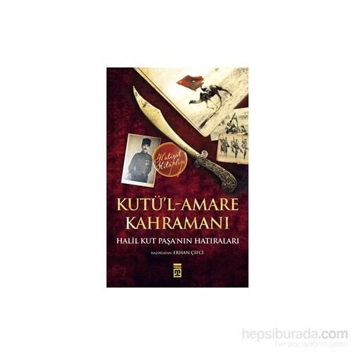 Kutü'l-Amare Kahramanı: Halil Kut Paşa'nın Hatıraları