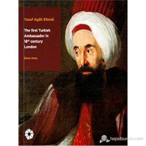 Yusuf Agah Efendi - The First Turkish Ambassodor in 18 Centry London