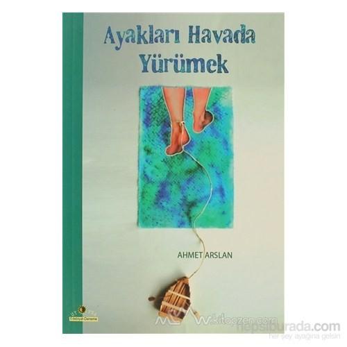 Ayakları Havada Yürümek-Ahmet Arslan