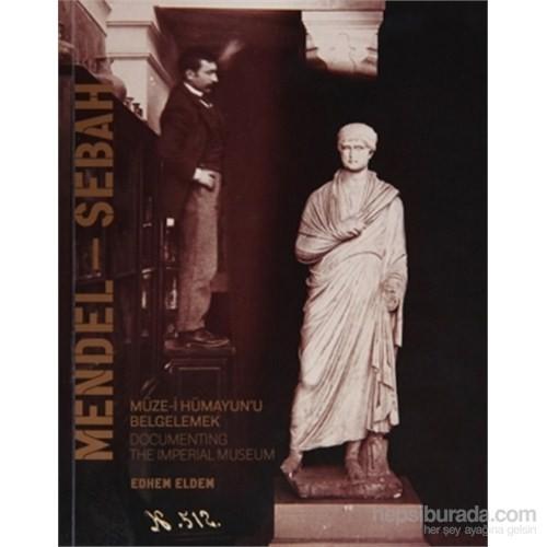 Mendel - Sebah Müze-i Hümayun'ı Belgelemek / Documenting The Imperial Museum