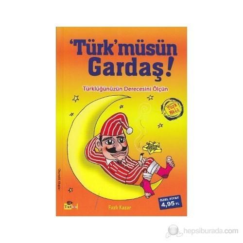 Türk'Müsün Gardaş!-Fazlı Kazar