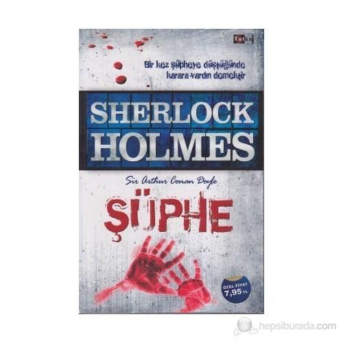 Sherlock Holmes: Şüphe - Sir Arthur Conan Doyle