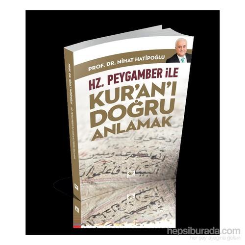 Hz. Peygamber İle Kur'An'I Doğru Anlamak-Nihat Hatipoğlu