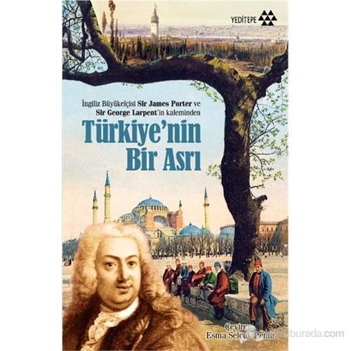 Türkiye'nin Bir Asrı - İngiliz Büyükelçisi Sir James Porter ve Sir George Larpent'in Kaleminden
