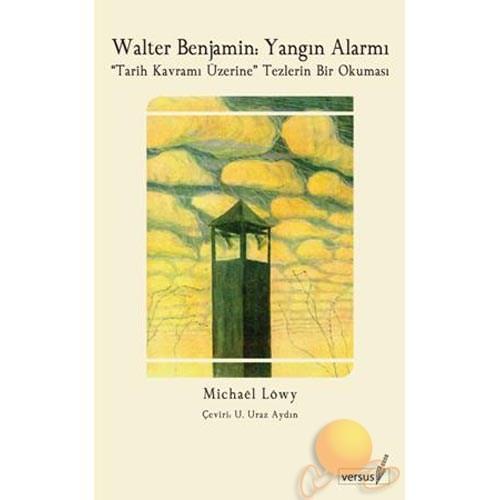 Walter Benjamın: Yangın Alarmı