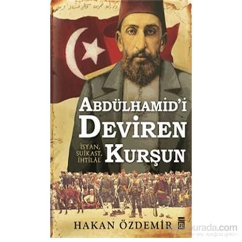 Abdülhamid'İ Deviren Kurşun-Hakan Özdemir