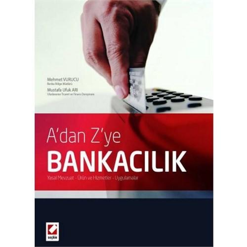 A'dan Z'ye Bankacılık - Yasal Mevzuat – Ürün / Hizmetler – Uygulamalar