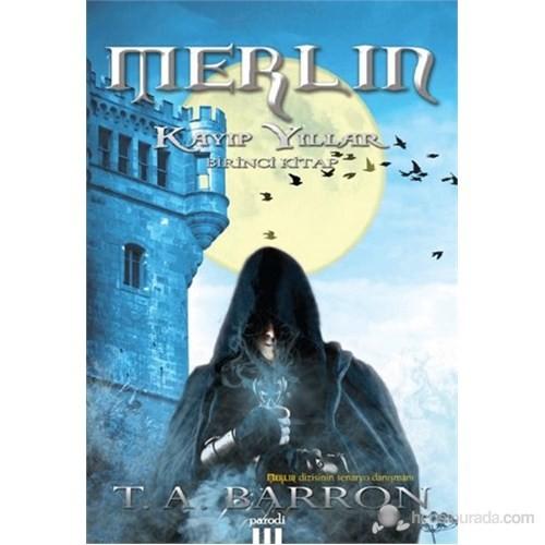 Merlin Seisi 1 - Kayıp Yıllar - T. A. Barron