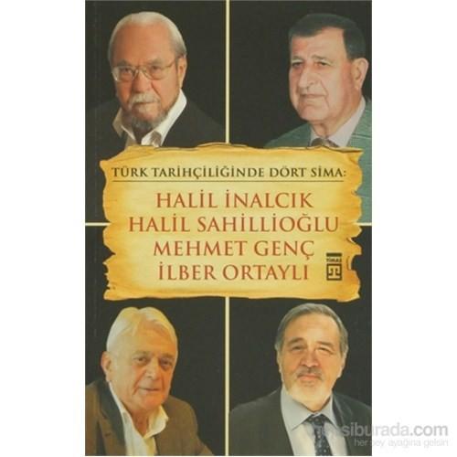 Türk Tarihçiliğinde Dört Sima: Halil İnalcık, Halil Sahillioğlu, Mehmet Genç, İlber Ortaylı