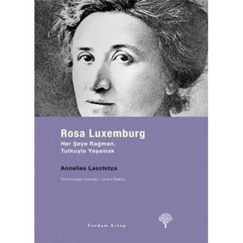 Rosa Luxemburg Her Şeye Rağmen, Tutkuyla Yaşamak