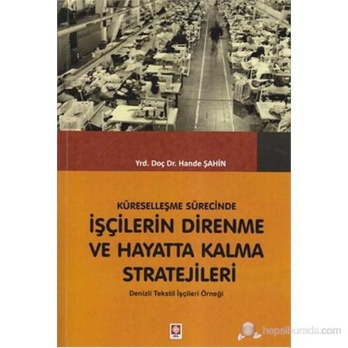 Küreselleşme Sürecinde İşçilerin Direnme ve Hayatta Kalma Stratejileri (Deniz Tekstil İşçileri Örneğ